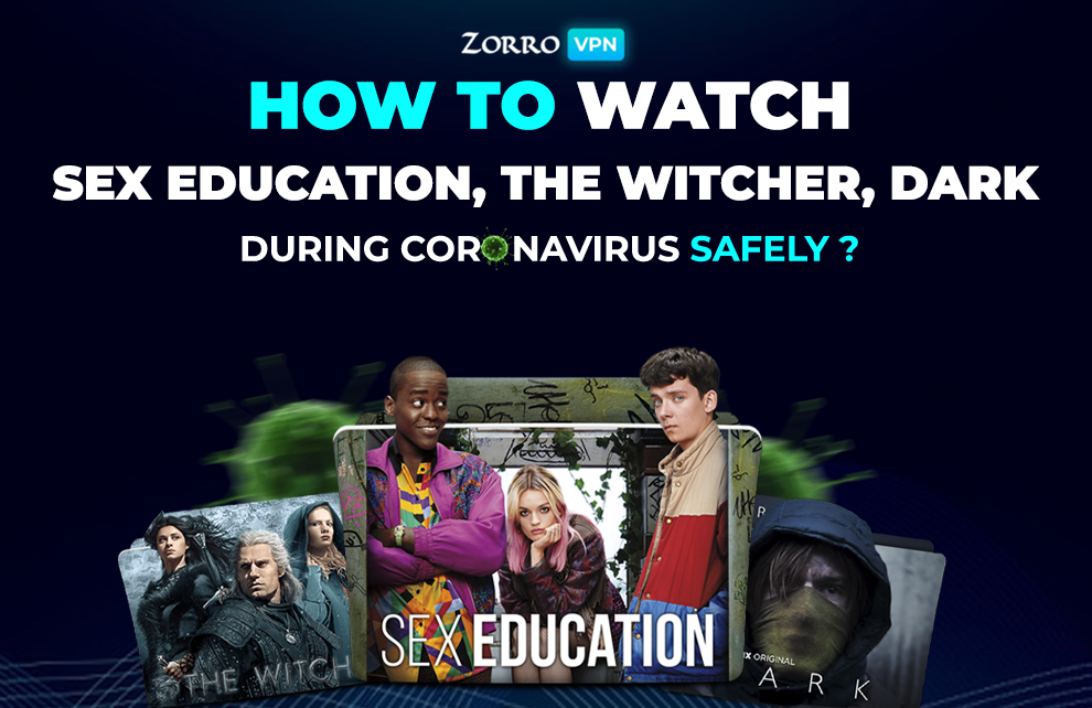 How to Watch Safely Sex Education, The Witcher, Dark during Coronavirus