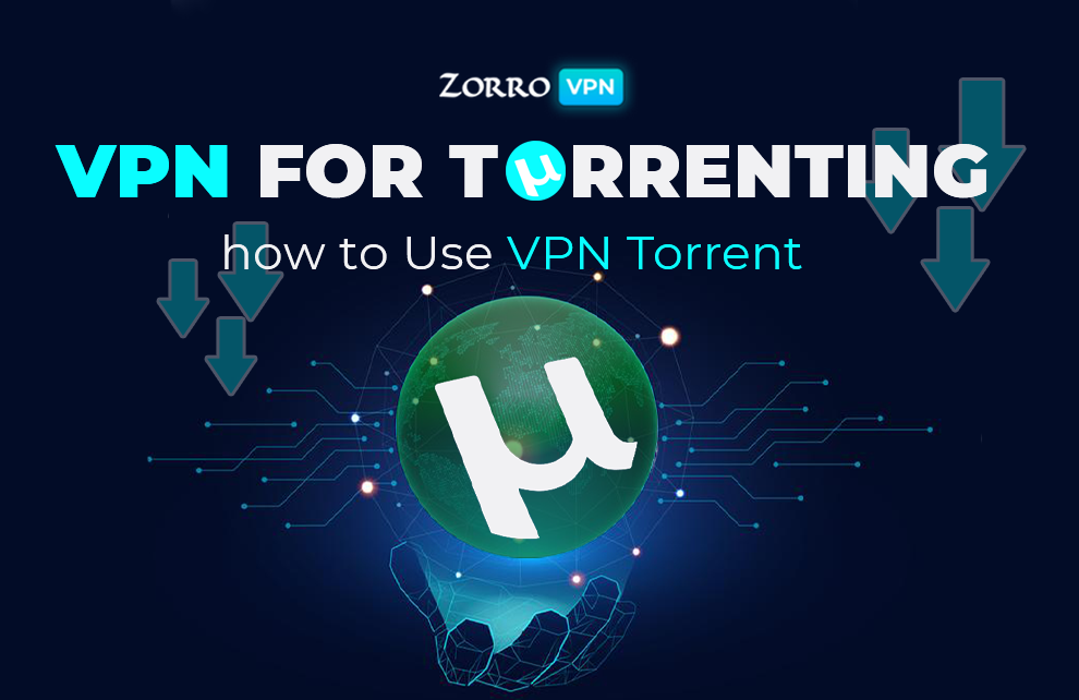 VPN for Torrenting – How to Use VPN Torrent | ZorroVPN