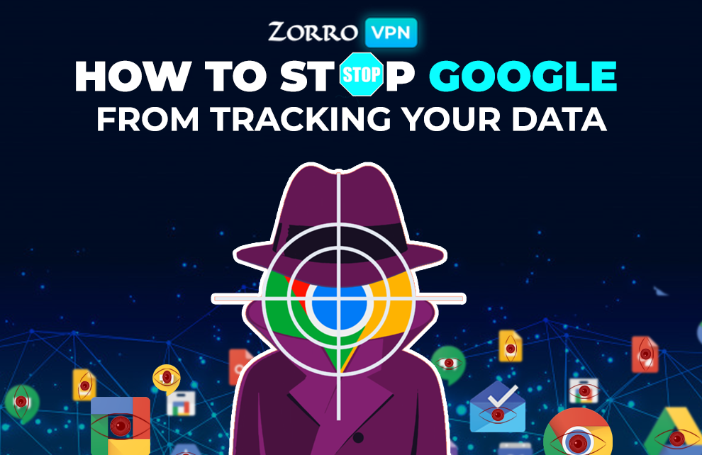 How to stop Google from tracking your data with ZorroVPN
