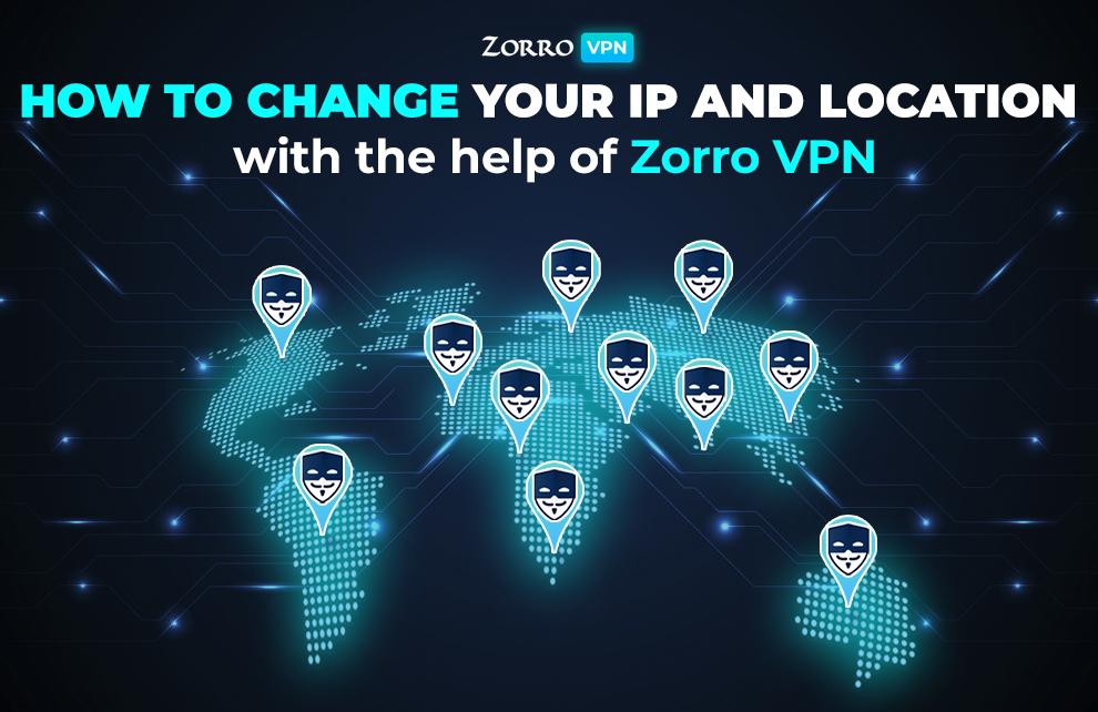 How to change your IP and location with the help of Zorro VPN