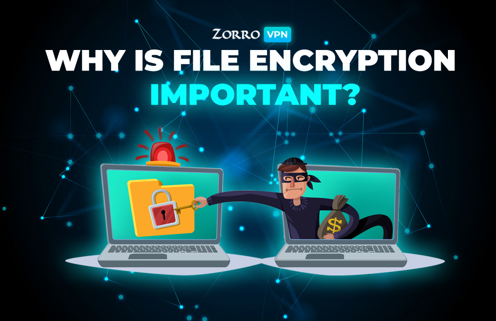 Why is File Encryption important? Zorro VPN