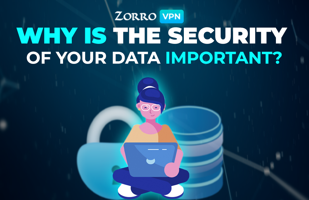 Why is security of your data important? Zorro VPN