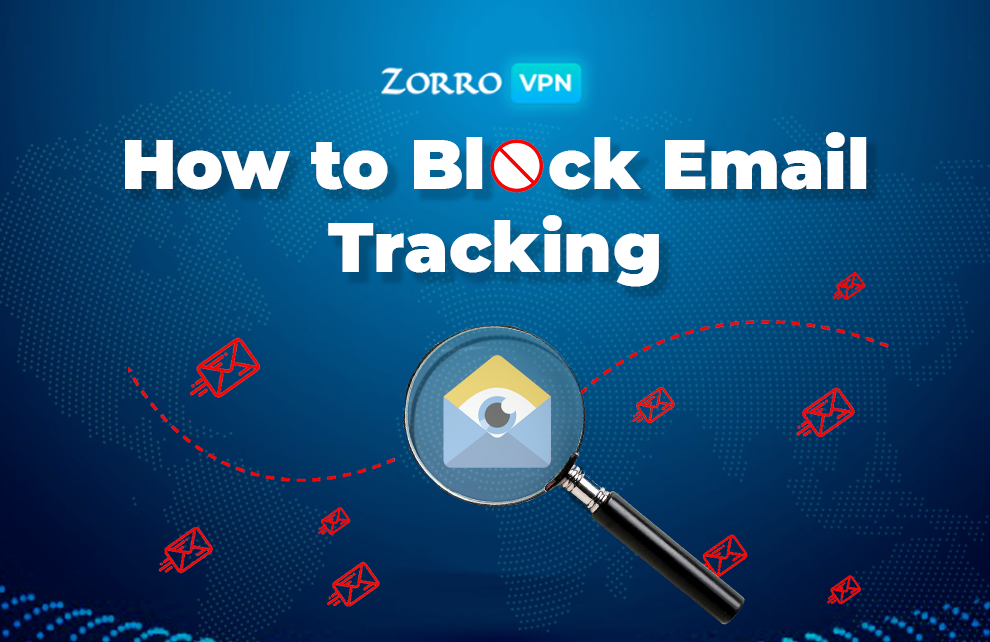 How to Block Email Tracking from hackers with Zorro VPN?