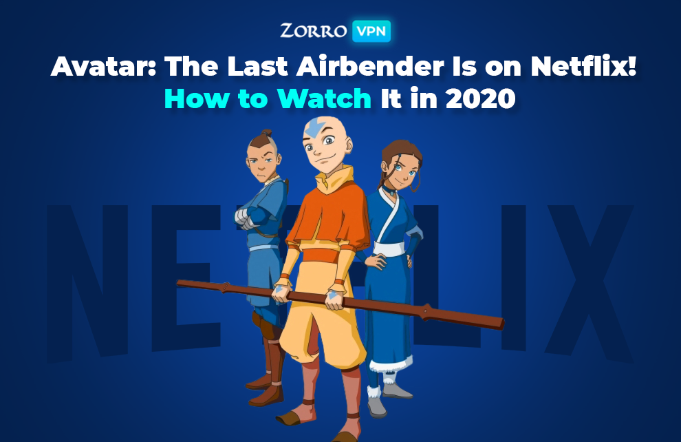 Avatar: The Last Airbender Is on Netflix! How to Watch It in 2020