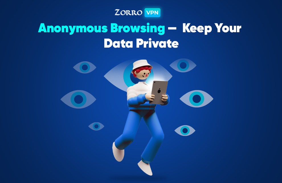 Anonymous Browsing — Keep Your Data Private | Zooro VPN