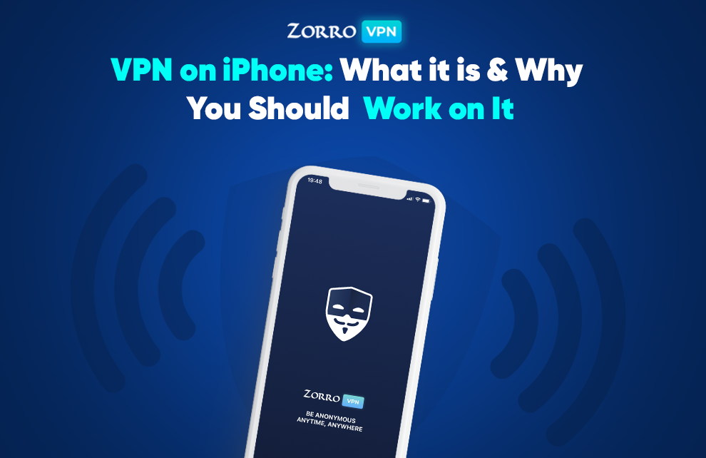 VPN on iPhone- What it is & Why You Should Work on It | ZorroVPN